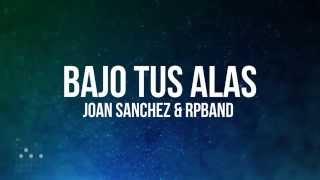 BAJO TUS ALAS  - JOAN SANCHEZ & RPBAND  (Lyrics video con Acordes )