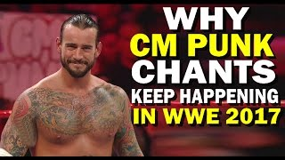 10 Reasons Why CM PUNK Chants Are Happening So Much in WWE 2017