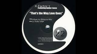 X-Factor 7 - That's The Way Love Goes (22 Dubz Vibe)