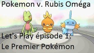 Pokémon v  Rubis Oméga  Let's Play épisode 1 Le Premier Pokémon