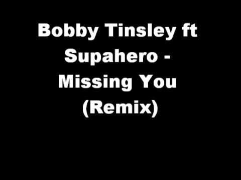 Bobby Tinsley ft Supahero - Missing You (Remix)