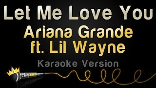 Ariana Grande ft Lil Wayne Let Me Love You Karaoke Version