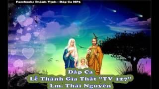 """Đáp Ca - Lễ Thánh Gia Thất """"TV 127"""" Thái Nguyên"""