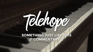 The Chainsmokers & Coldplay - Something Just Like This (Telehope Cover Commentary)