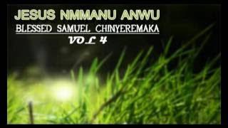 Blessed Samuel Chinyeremaka Jesus Nmanu Anwu 4 Latest 2017 Nigerian Praise And Worship Son