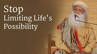 Stop Limiting Life's Possibility | Sadhguru