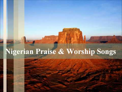 Nigerian Praise & Worship Songs