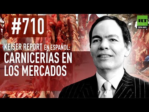 Keiser Report en español(E710): Carnicerías en los mercados