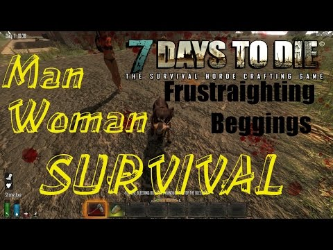 7 Days to Die Alpha 11.2 Man Woman Survival Part 1 Frustraighting Beggings