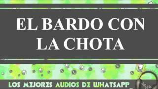 El Bardo Con La Chota - Los Mejores Audios De Whatsapp