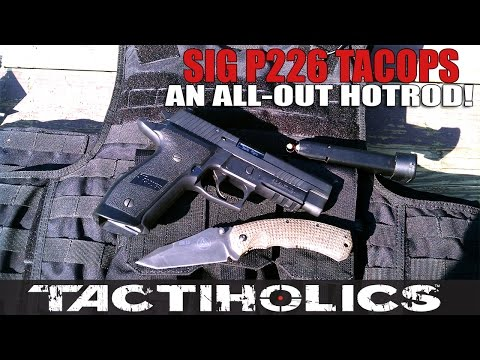 Sig 226 TacOps: An All-Out Hotrod! - Tactiholics™