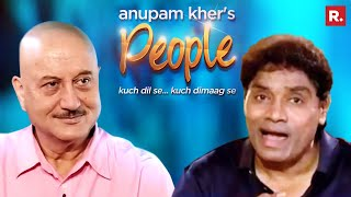 Anupam Kher's 'People' With Johnny Lever   Exclusive Interview