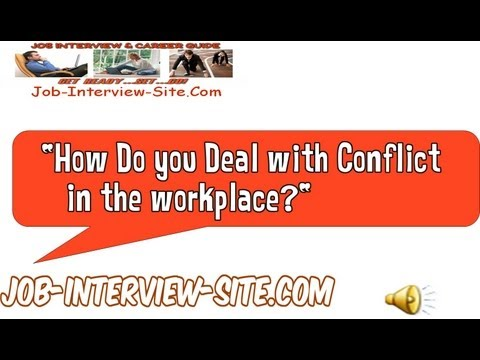 Interview Question   Handling Conflict In The Workplace: How Do You Deal  With Conflict?