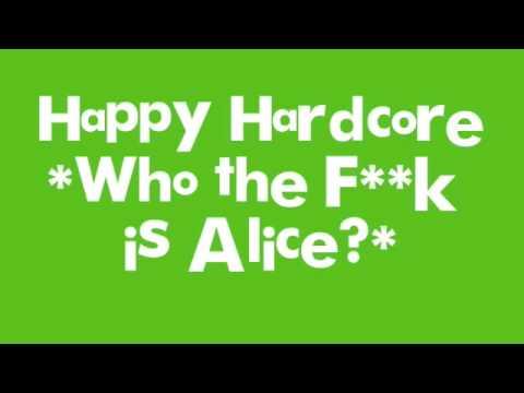 Happy Hardcore *Who the f**k is Alice?*