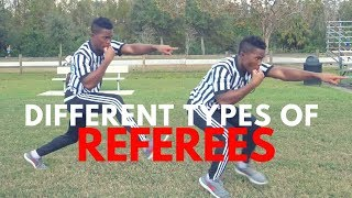 THE DIFFERENT TYPES OF REFEREES..