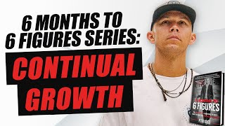 Continual Growth and Sustained Greatness   From Dead Broke to 6 Figures in 6 Months Ep.10