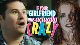 If Your Girlfriend Was Actually Crazy