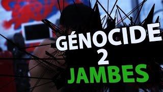 GÉNOCIDE # 2 : COMMENT FAIRE POUR S'EXTERMINER LES JAMBES ?