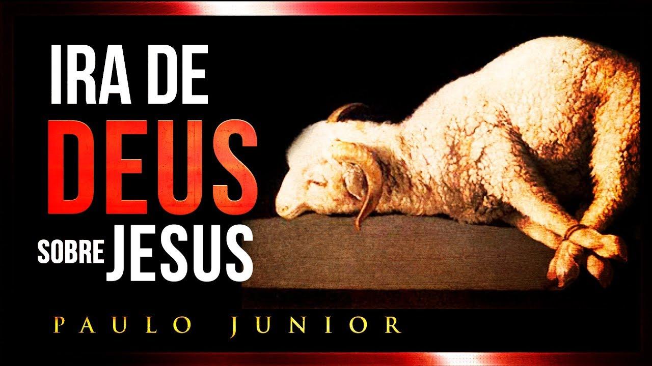 A Ira de Deus Sobre Cristo - Paulo Junior