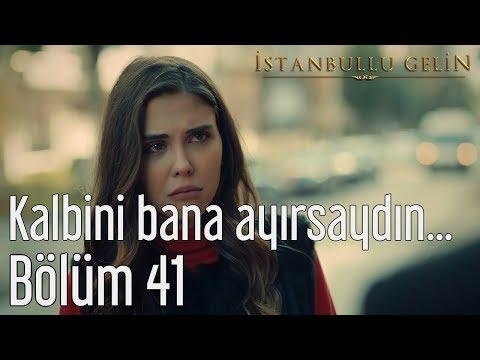 İstanbullu Gelin 41. Bölüm - Kalbini Bana Ayırsaydın...