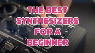 The Best Synthesizers For a Beginner