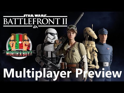 Star Wars Battlefront II Multiplayer Preview - Worthabuy?