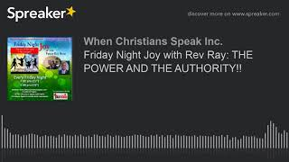 Friday Night Joy with Rev Ray: THE POWER AND THE AUTHORITY!!