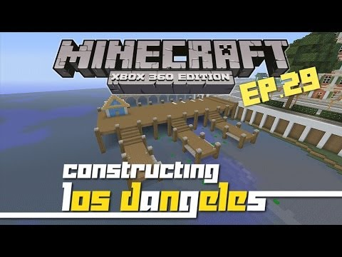 Minecraft Xbox 360: Constructing Los Dangeles - Episode 29! (Harbor!)