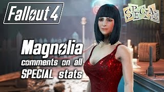 Fallout 4 - Magnolia comments on all SPECIAL stats