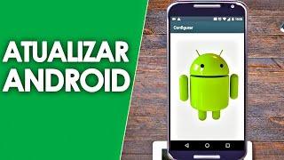 Como Atualizar seu android - Sem ROOT [ATUALIZADO 2017]