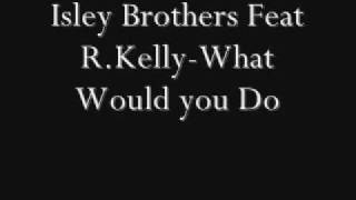 Watch Isley Brothers What Would You Do video