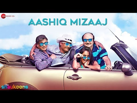 Aashiq Mizaaj - Official Video HD | The Shaukeens | Aman Trikha...