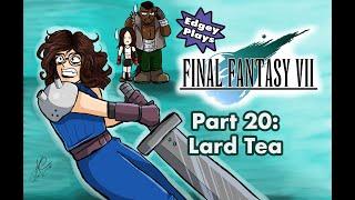 Edgey Plays Final Fantasy VII Part 21: Lard Tea