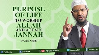 Dr Zakir Naik | Purpose of Life To Worship Allah and Attain Jannah
