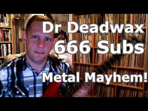 DrDeadwax 666 Subscriber Metal Mayhem!