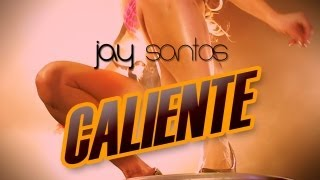 Jay Santos - Caliente OFFICIAL VIDEO