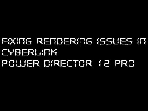 Fixing Rendering Issues in CyberLink PowerDirector Pro 12 with Nvidia Graphics Cards