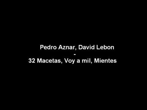 Pedro Aznar y David Lebon - 32 macetas, voy a mil, mientes