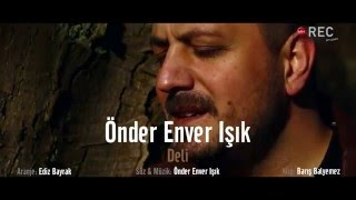 Önder Enver Işık - DELİ - 2016 official video klip
