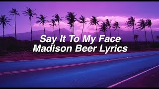 Say It To My Face || Madison Beer Lyrics
