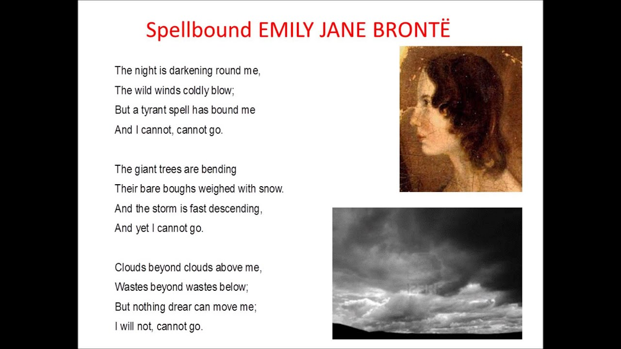 emily brontes poem spellbound Hope by emily jane brontë hope was but a timid friend she sat without the grated den watching how my fate would tend even as selfishhearted men she was cruel in her fear.