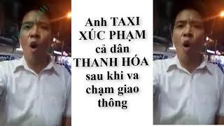 Anh Taxi Xúc Phạm Dân THANH HÓA sau va chạm