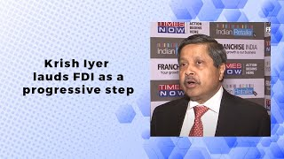 Krish Iyer lauds FDI as a progressive