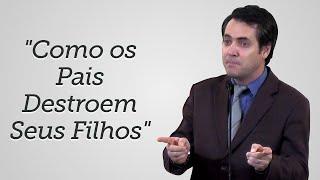 """""""Como os Pais Destroem Seus Filhos"""" - Leandro Lima"""