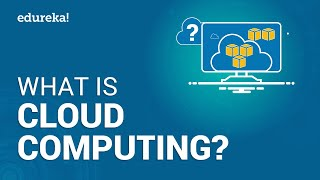 What is Cloud Computing | Cloud Computing Tutorial | AWS Tutorial | AWS Training | Edureka