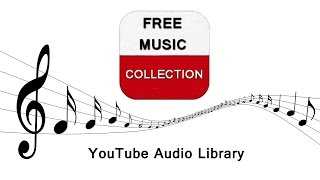 FREE MUSIC COLLECTION   YouTube Audio Library