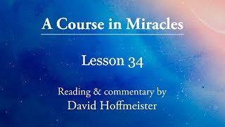 "ACIM Lessons - 34 ""I could see peace instead of this"" Plus Text with David Hoffmeister"
