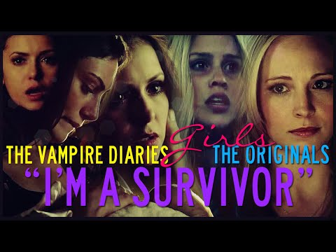 The Vampire Diaries & The Originals Girls | I'm a Survivor