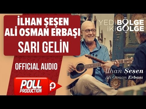 İlhan Şeşen, Ali Osman Erbaşı - Sarı Gelin - ( Official Audio )