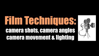 Film Techniques - camera shots, camera angles, camera movement & lighting